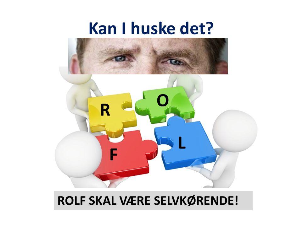 Kan I huske det O R L F ROLF SKAL VÆRE SELVKØRENDE!