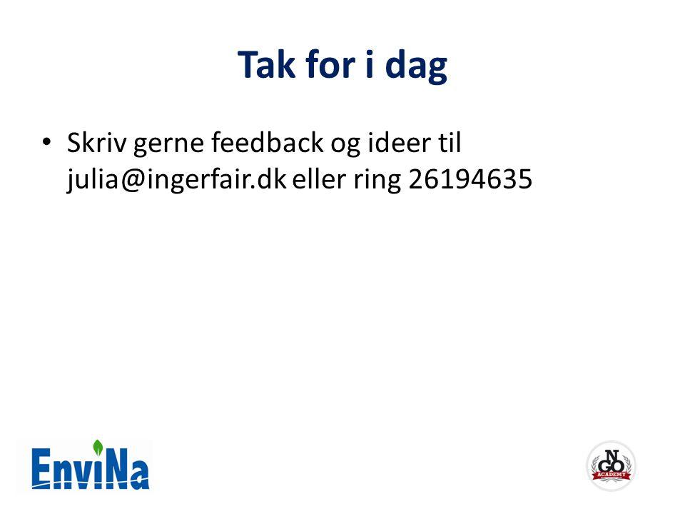 Tak for i dag Skriv gerne feedback og ideer til julia@ingerfair.dk eller ring 26194635