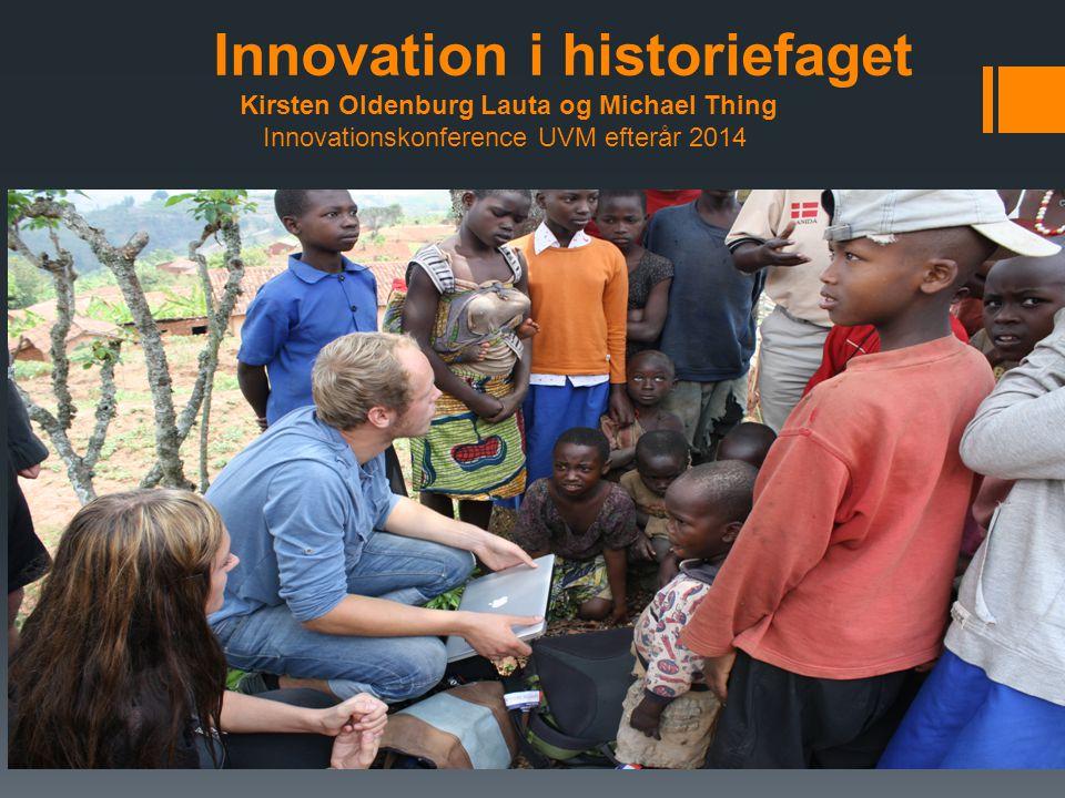 ved Lauta Innovation i historiefaget Kirsten Oldenburg Lauta og Michael Thing Innovationskonference UVM efterår 2014.