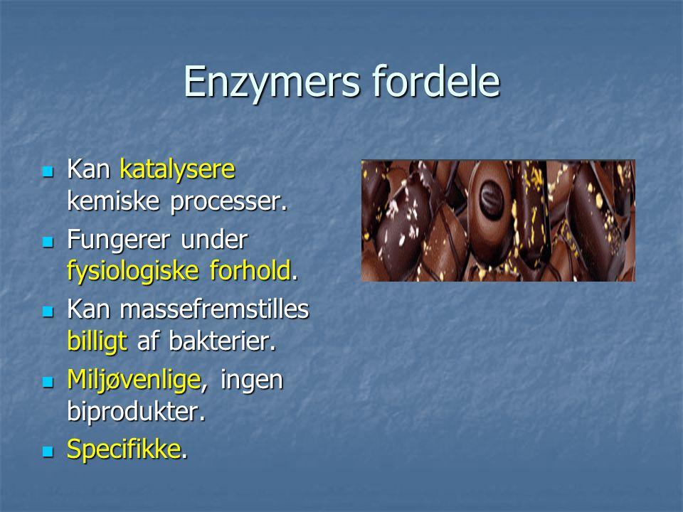 Enzymers fordele Kan katalysere kemiske processer.