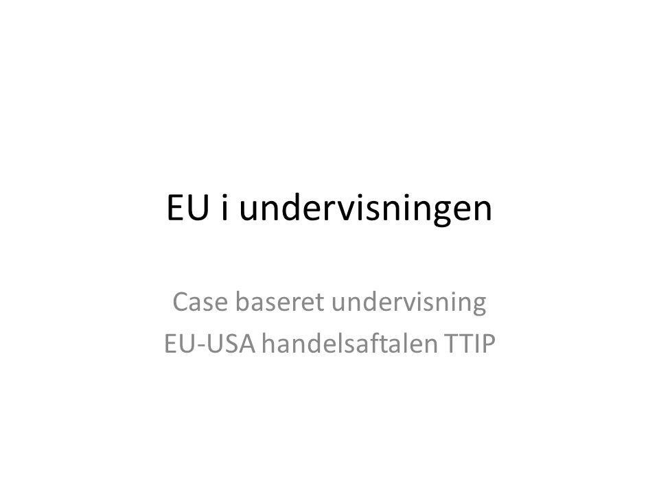 Case baseret undervisning EU-USA handelsaftalen TTIP
