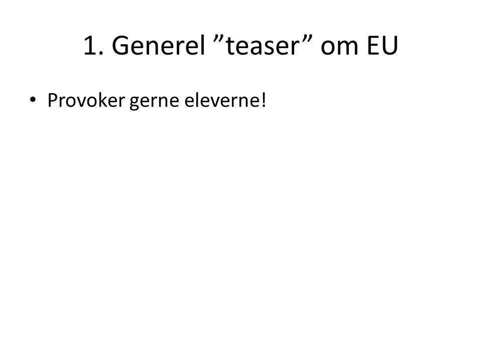 1. Generel teaser om EU Provoker gerne eleverne!