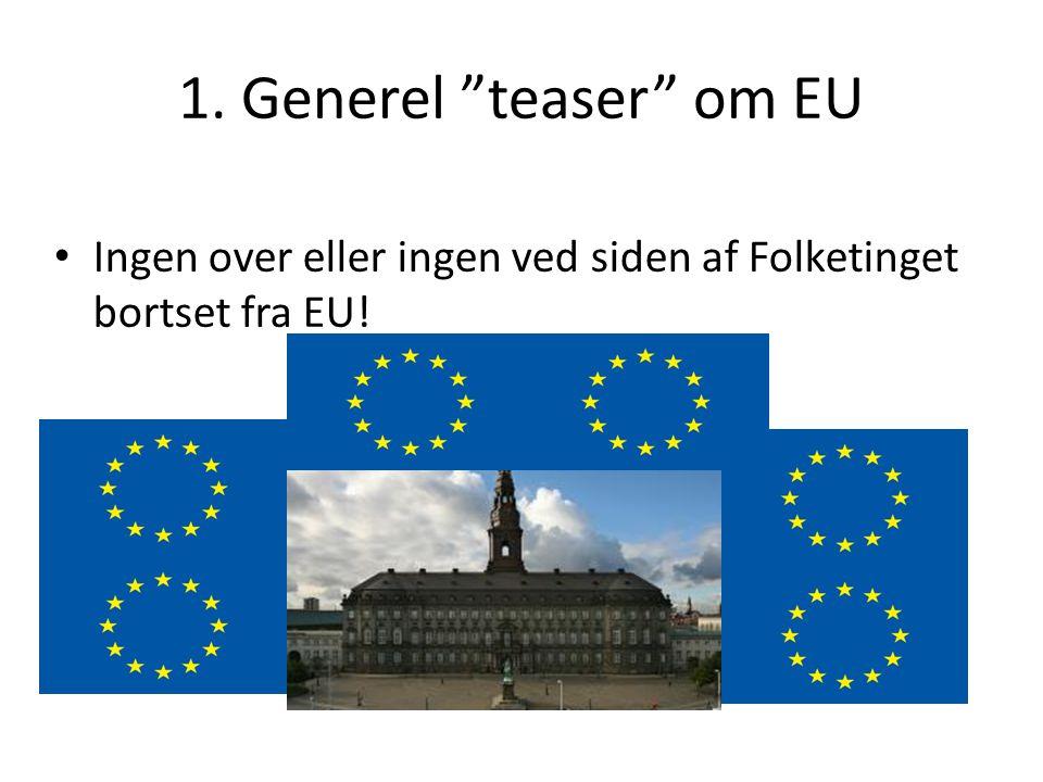 1. Generel teaser om EU Ingen over eller ingen ved siden af Folketinget bortset fra EU!
