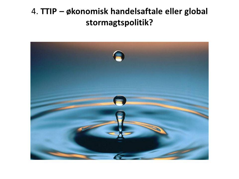 4. TTIP – økonomisk handelsaftale eller global stormagtspolitik