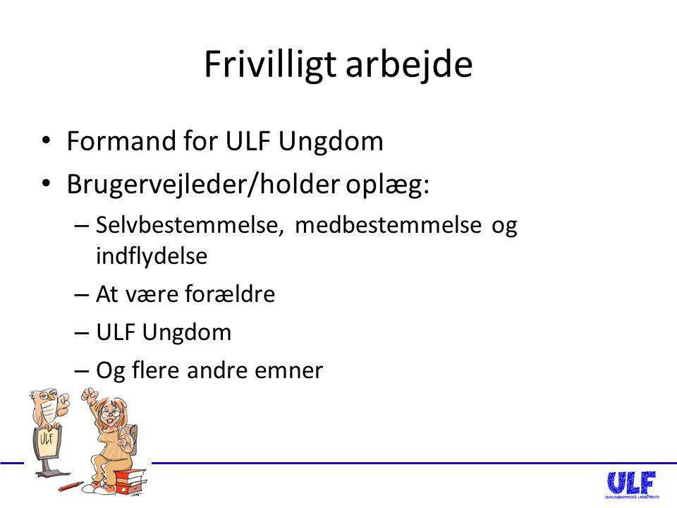 Frivilligt arbejde Formand for ULF Ungdom Brugervejleder/holder oplæg: