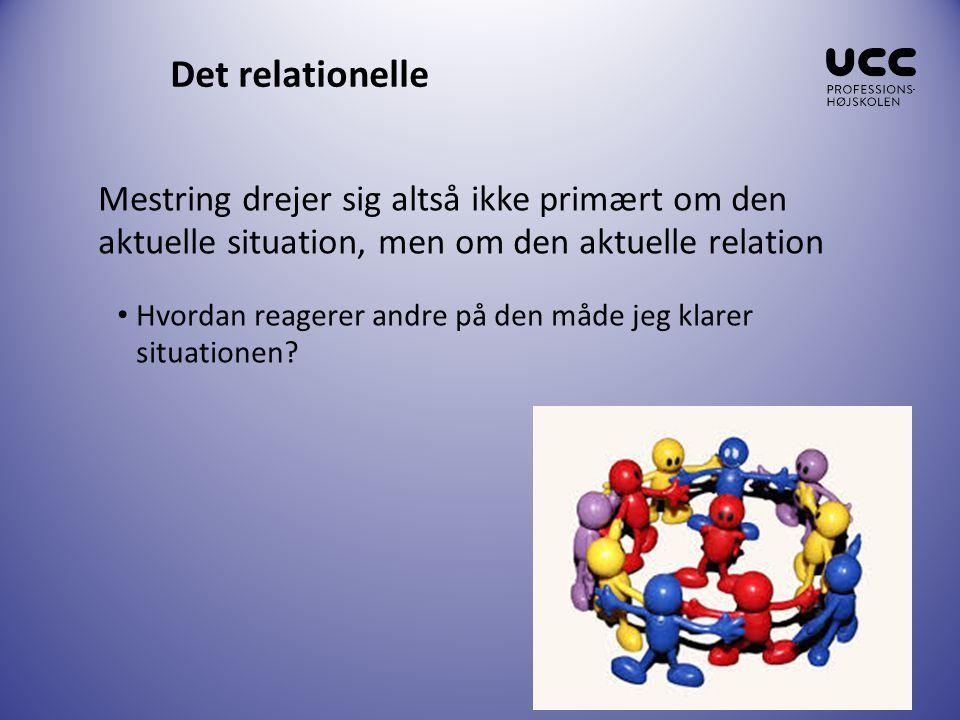 Det relationelle Mestring drejer sig altså ikke primært om den aktuelle situation, men om den aktuelle relation.