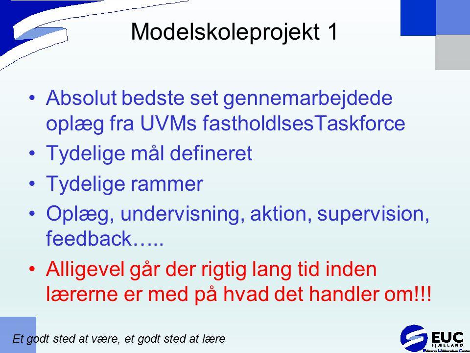 Modelskoleprojekt 1 Absolut bedste set gennemarbejdede oplæg fra UVMs fastholdlsesTaskforce. Tydelige mål defineret.
