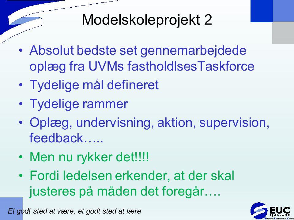 Modelskoleprojekt 2 Absolut bedste set gennemarbejdede oplæg fra UVMs fastholdlsesTaskforce. Tydelige mål defineret.