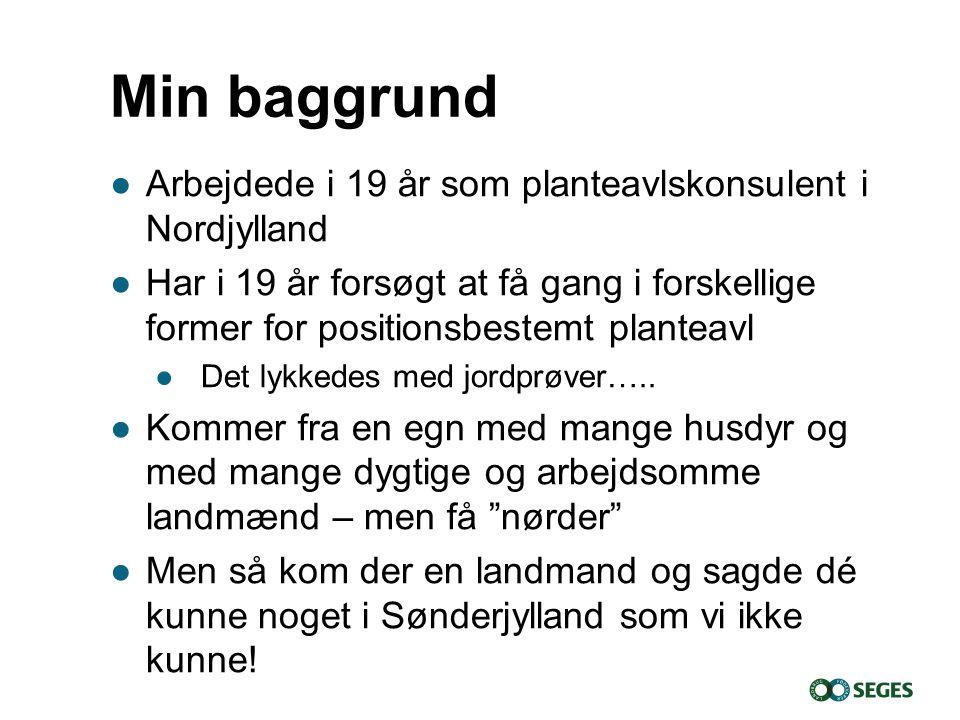 Min baggrund Arbejdede i 19 år som planteavlskonsulent i Nordjylland