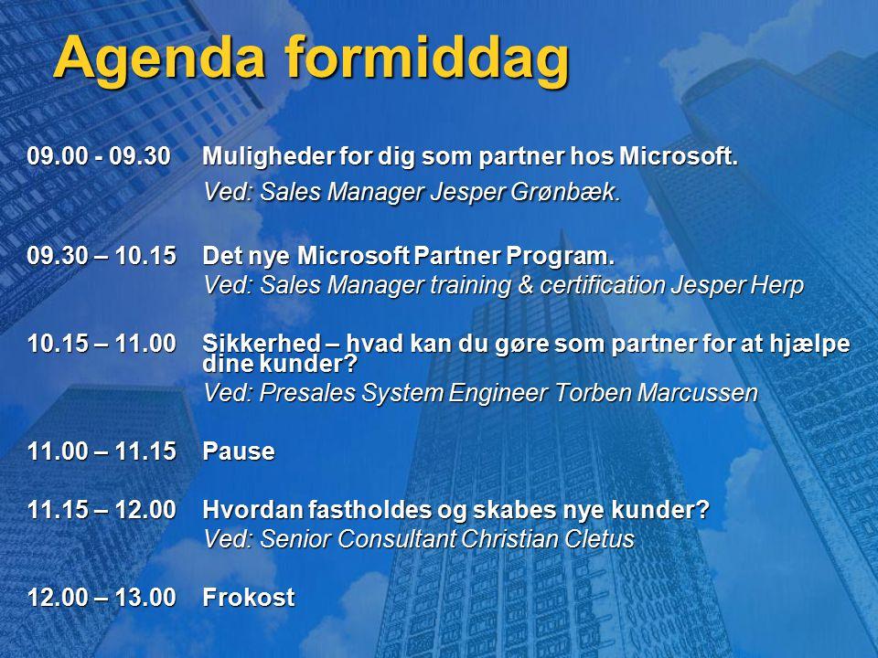 Agenda formiddag 09.00 - 09.30 Muligheder for dig som partner hos Microsoft. Ved: Sales Manager Jesper Grønbæk.