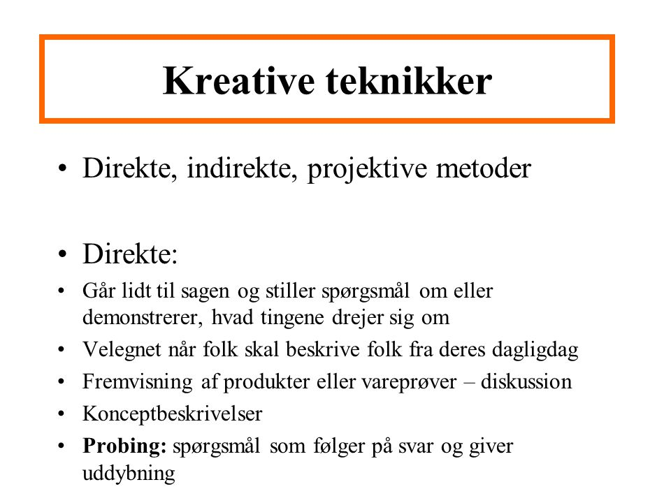 Kreative teknikker Direkte, indirekte, projektive metoder Direkte: