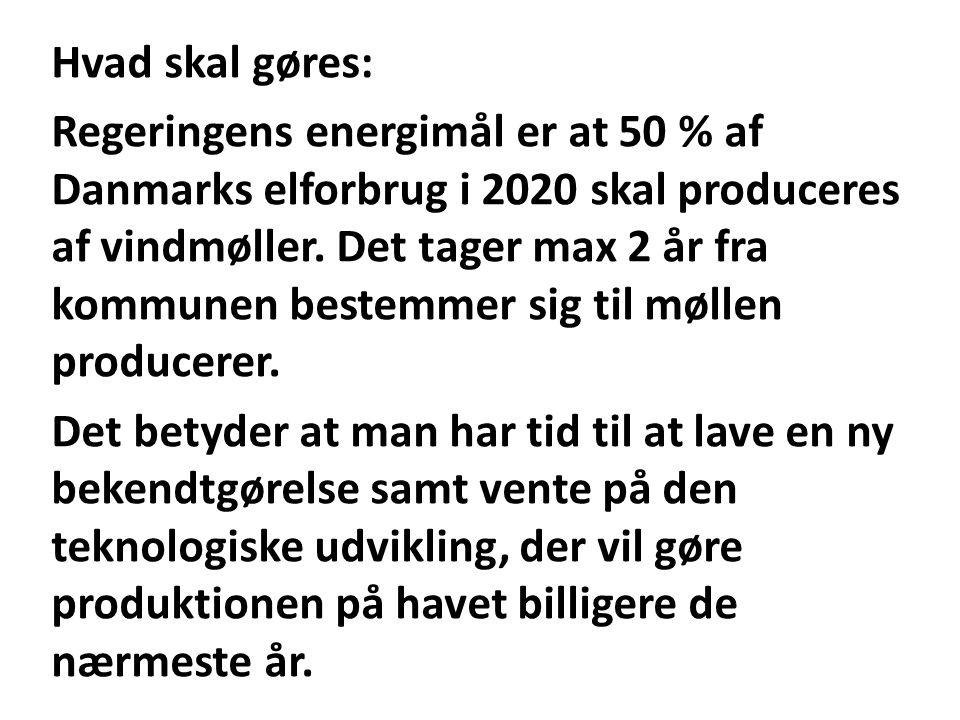 Hvad skal gøres: Regeringens energimål er at 50 % af Danmarks elforbrug i 2020 skal produceres af vindmøller.