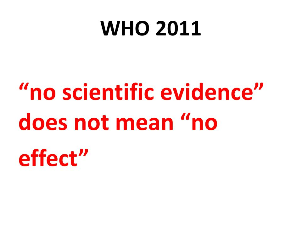 no scientific evidence does not mean no effect