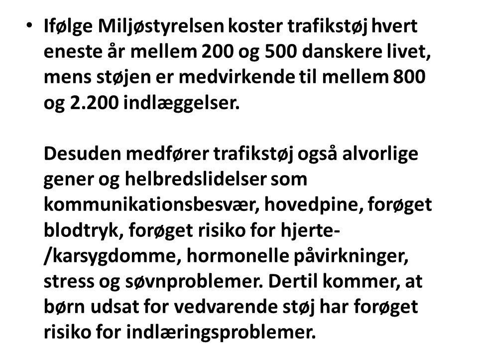 Ifølge Miljøstyrelsen koster trafikstøj hvert eneste år mellem 200 og 500 danskere livet, mens støjen er medvirkende til mellem 800 og 2.200 indlæggelser.