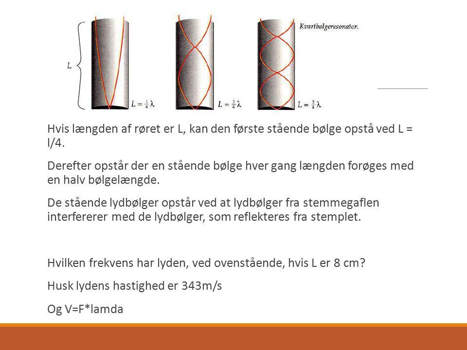Hvis længden af røret er L, kan den første stående bølge opstå ved L = l/4.