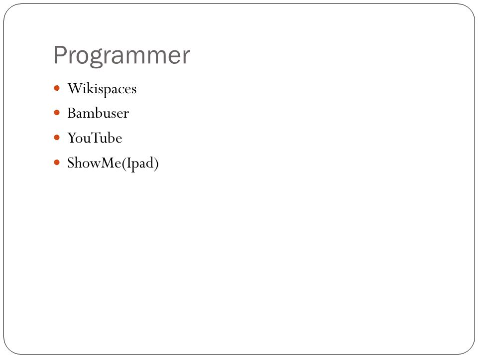 Programmer Wikispaces Bambuser YouTube ShowMe(Ipad)