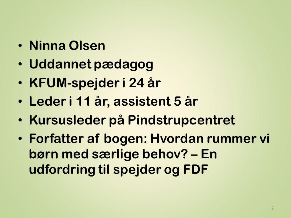 Ninna Olsen Uddannet pædagog. KFUM-spejder i 24 år. Leder i 11 år, assistent 5 år. Kursusleder på Pindstrupcentret.