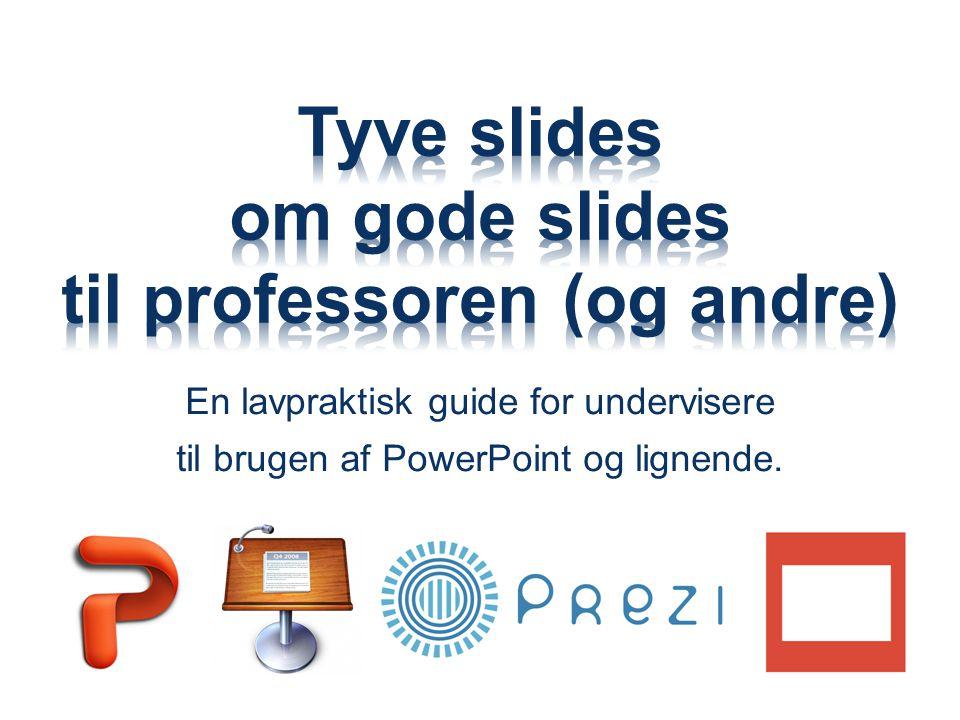 Tyve slides om gode slides til professoren (og andre)