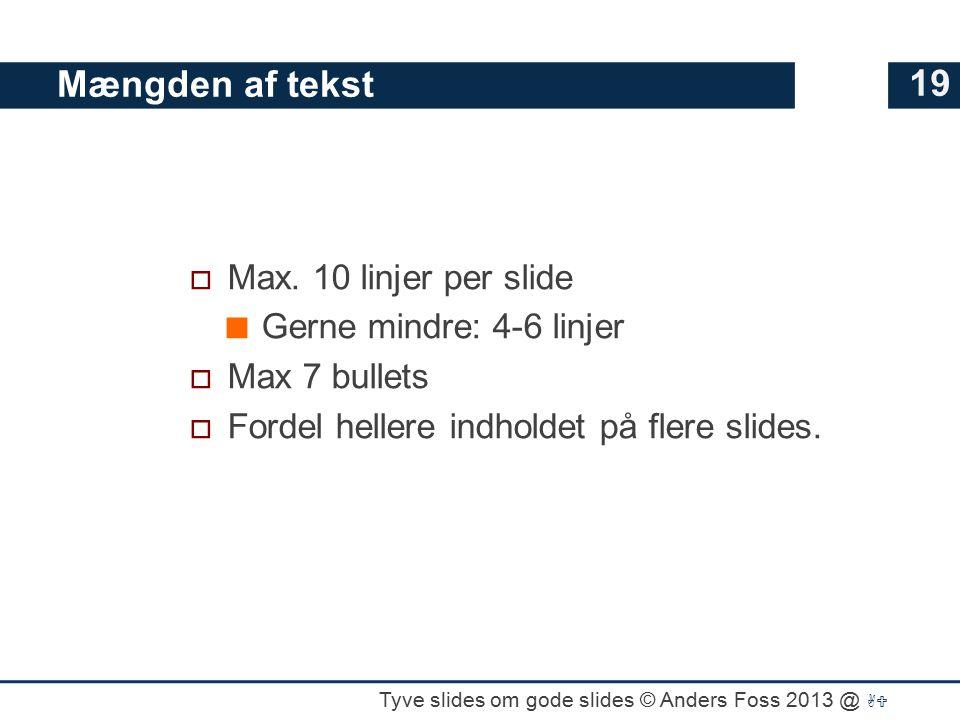 Mængden af tekst Max. 10 linjer per slide Gerne mindre: 4-6 linjer