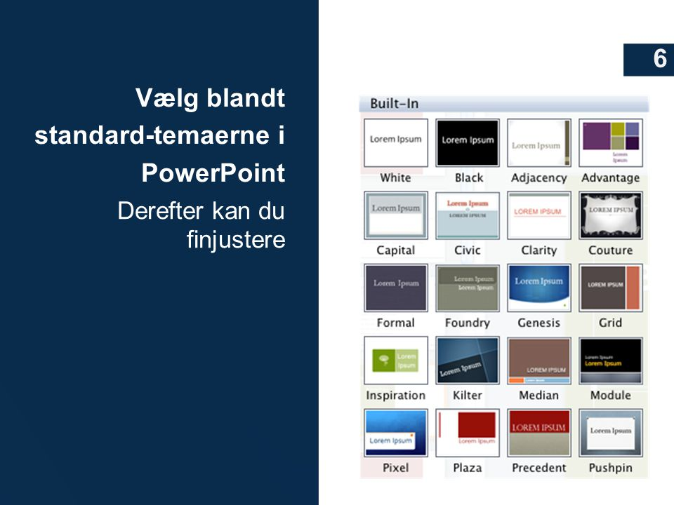 Vælg blandt standard-temaerne i PowerPoint