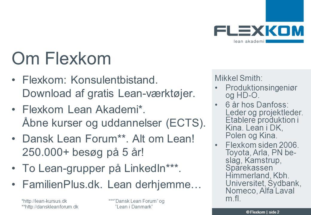 Om Flexkom Flexkom: Konsulentbistand. Download af gratis Lean-værktøjer. Flexkom Lean Akademi*. Åbne kurser og uddannelser (ECTS).
