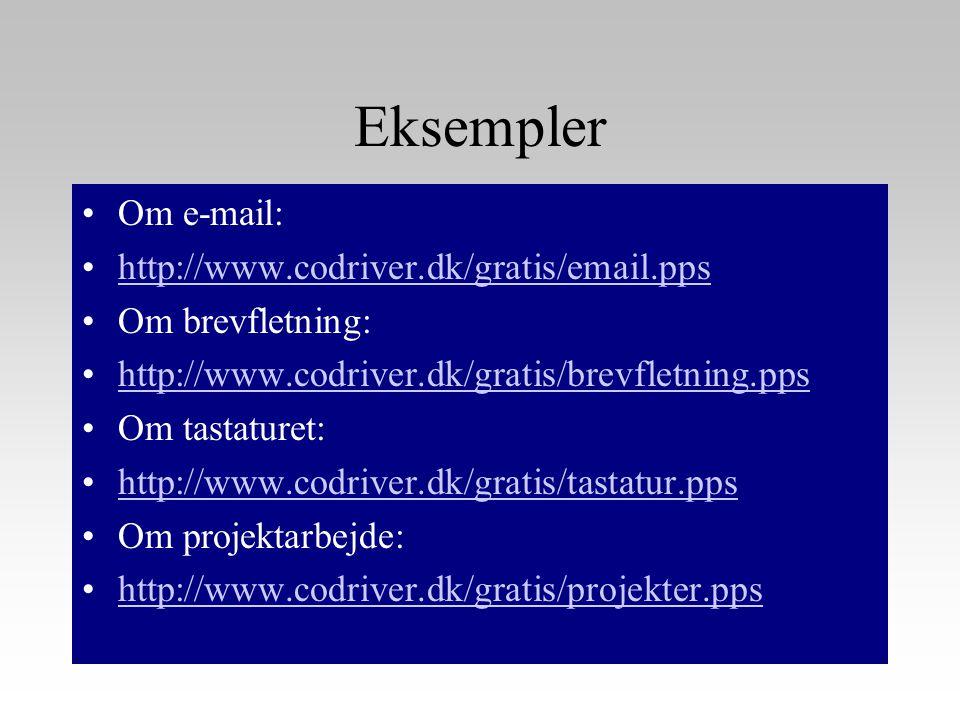 Eksempler Om e-mail: http://www.codriver.dk/gratis/email.pps