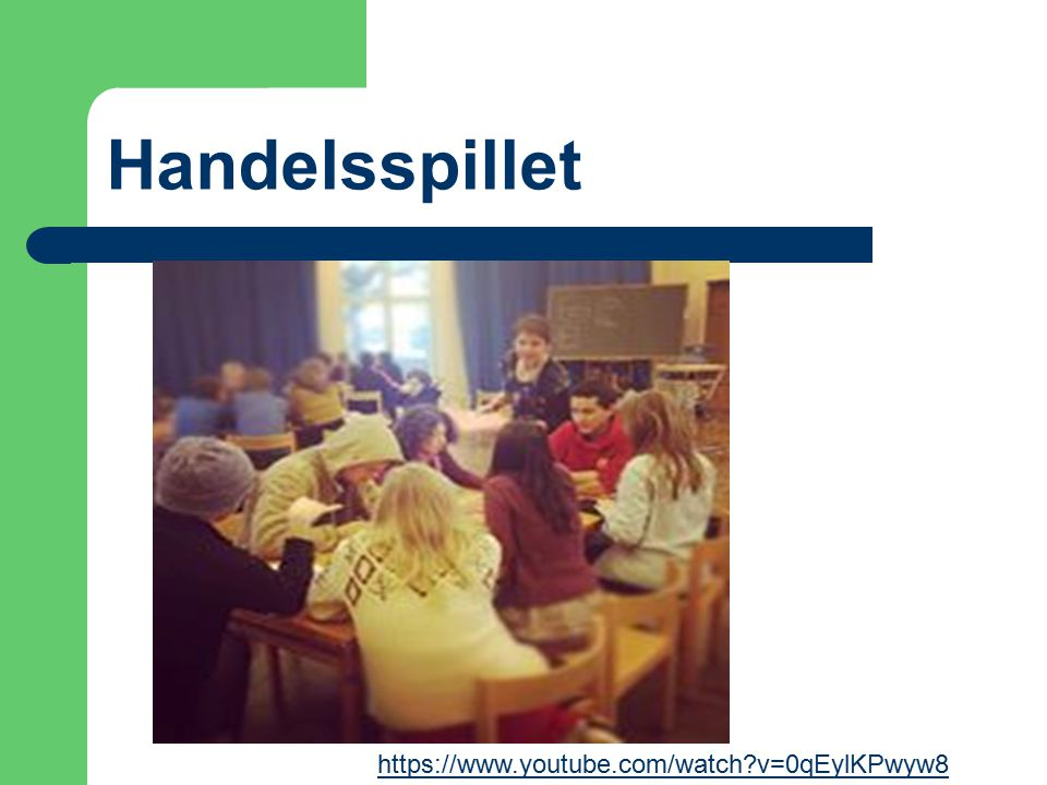 Handelsspillet https://www.youtube.com/watch v=0qEylKPwyw8