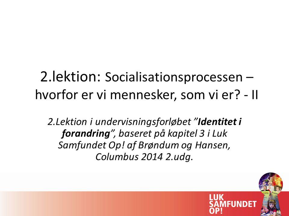 2.lektion: Socialisationsprocessen – hvorfor er vi mennesker, som vi er - II
