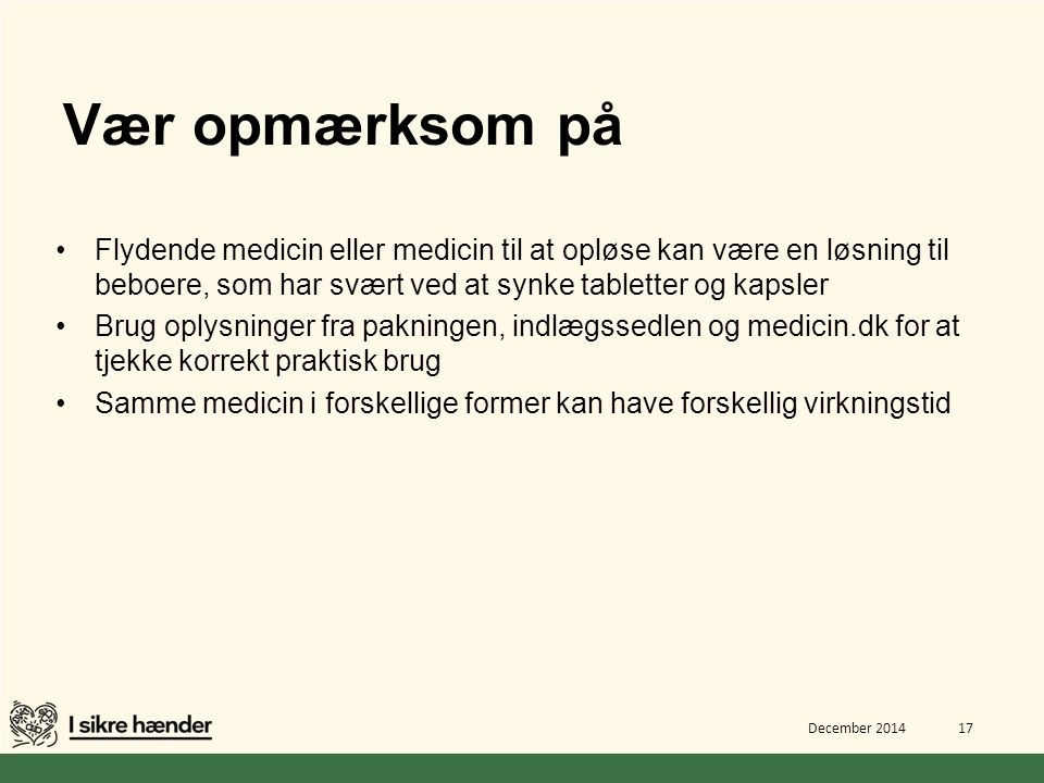 Vær opmærksom på Flydende medicin eller medicin til at opløse kan være en løsning til beboere, som har svært ved at synke tabletter og kapsler.