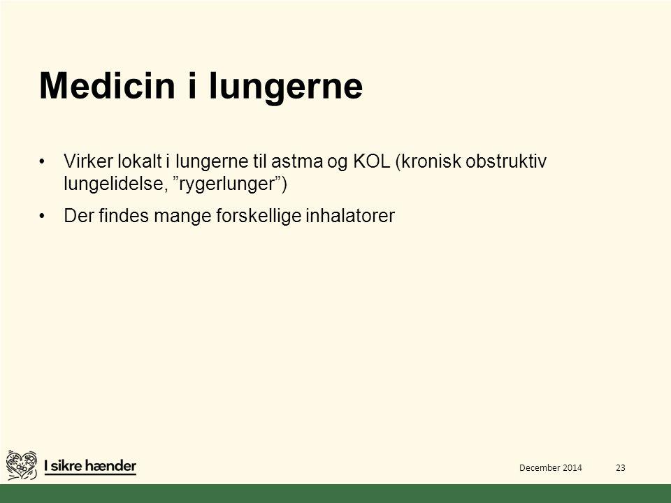 Medicin i lungerne Virker lokalt i lungerne til astma og KOL (kronisk obstruktiv lungelidelse, rygerlunger )