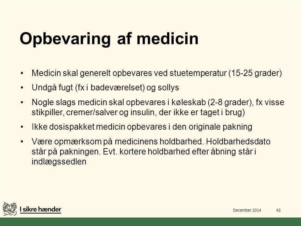 Opbevaring af medicin Medicin skal generelt opbevares ved stuetemperatur (15-25 grader) Undgå fugt (fx i badeværelset) og sollys.