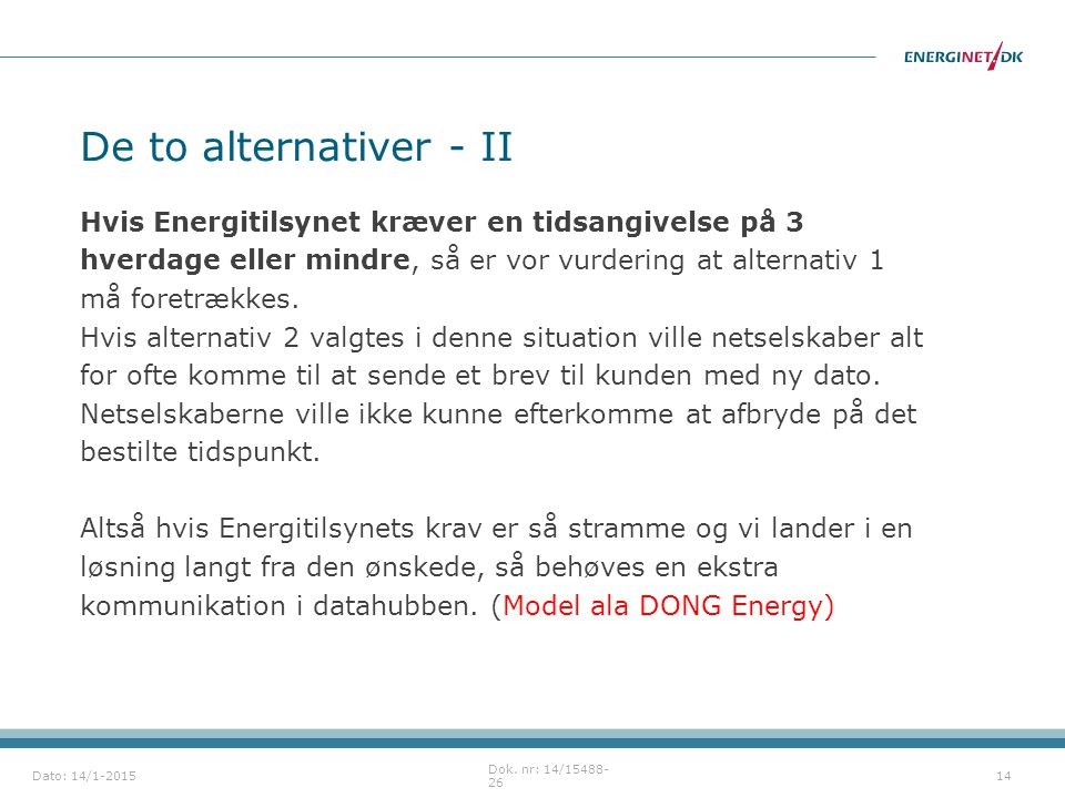 De to alternativer - II