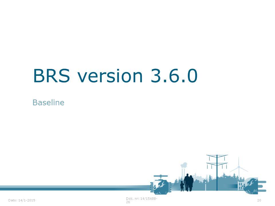 BRS version 3.6.0 Baseline Dato: 14/1-2015 Dok. nr: 14/15488-26