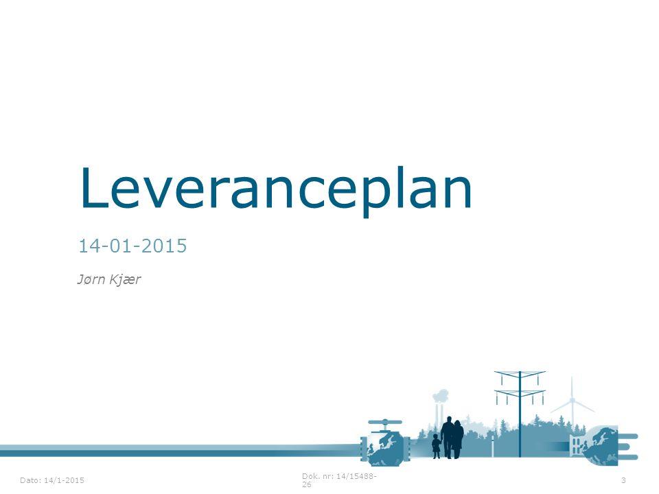Leveranceplan 14-01-2015 Jørn Kjær Dok. nr: 14/15488-26
