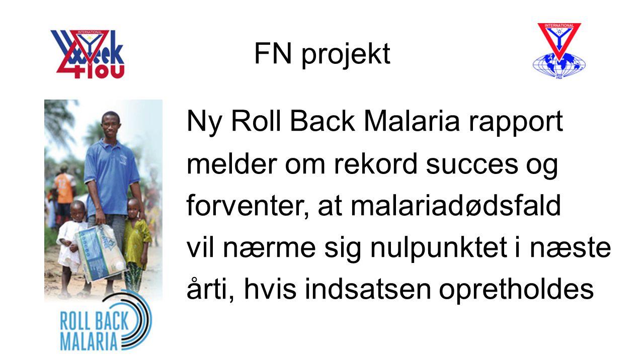 FN projekt Ny Roll Back Malaria rapport. melder om rekord succes og. forventer, at malariadødsfald.