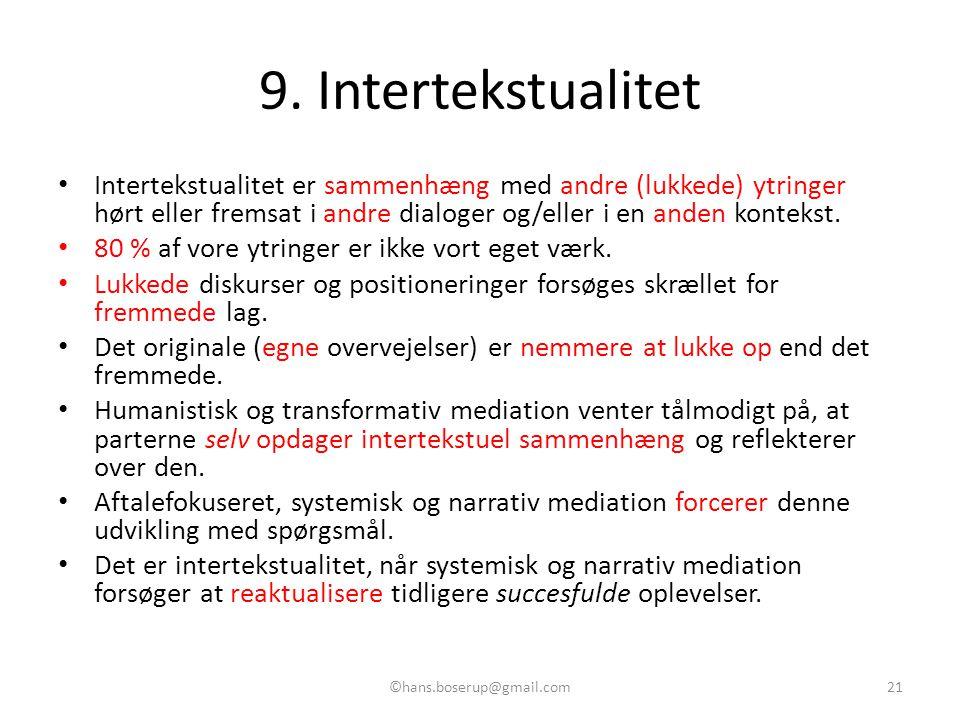 9. Intertekstualitet Intertekstualitet er sammenhæng med andre (lukkede) ytringer hørt eller fremsat i andre dialoger og/eller i en anden kontekst.