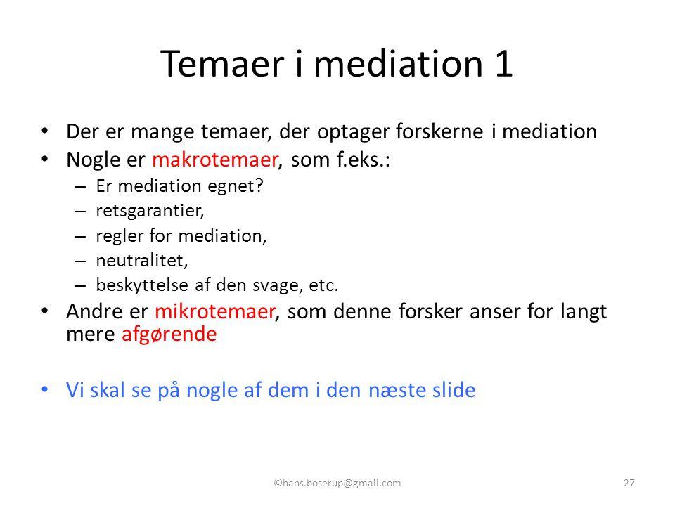 Temaer i mediation 1 Der er mange temaer, der optager forskerne i mediation. Nogle er makrotemaer, som f.eks.: