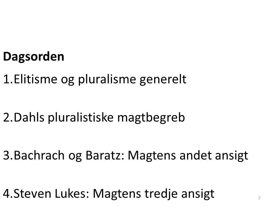 Dagsorden Elitisme og pluralisme generelt. Dahls pluralistiske magtbegreb. Bachrach og Baratz: Magtens andet ansigt.