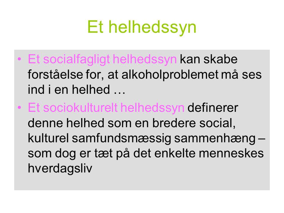 Et helhedssyn Et socialfagligt helhedssyn kan skabe forståelse for, at alkoholproblemet må ses ind i en helhed …