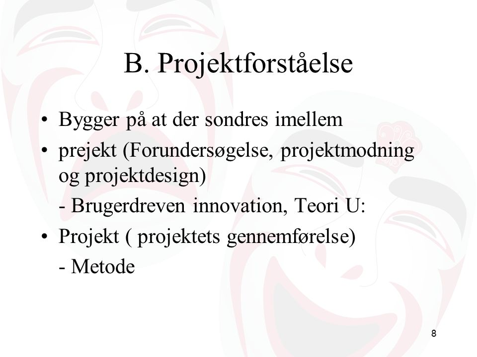 B. Projektforståelse Bygger på at der sondres imellem