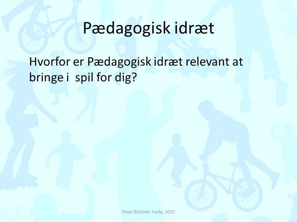Pædagogisk idræt Hvorfor er Pædagogisk idræt relevant at bringe i spil for dig.