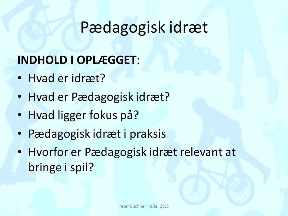 Pædagogisk idræt INDHOLD I OPLÆGGET: Hvad er idræt