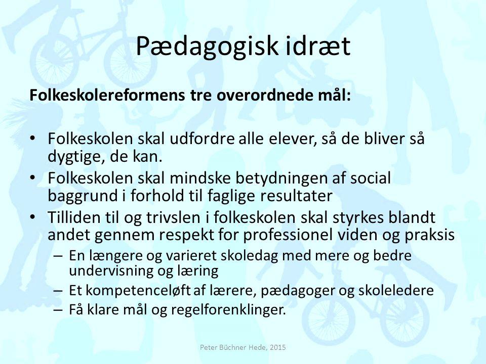 Pædagogisk idræt Folkeskolereformens tre overordnede mål: