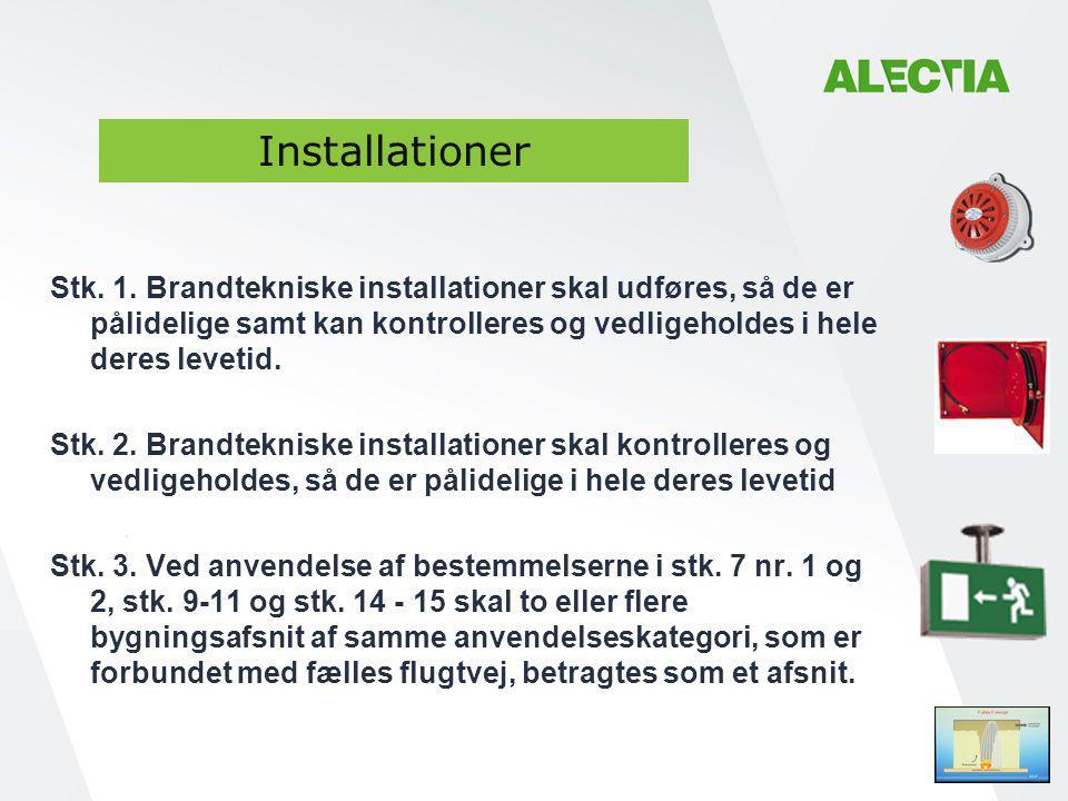 Installationer Stk. 1. Brandtekniske installationer skal udføres, så de er pålidelige samt kan kontrolleres og vedligeholdes i hele deres levetid.