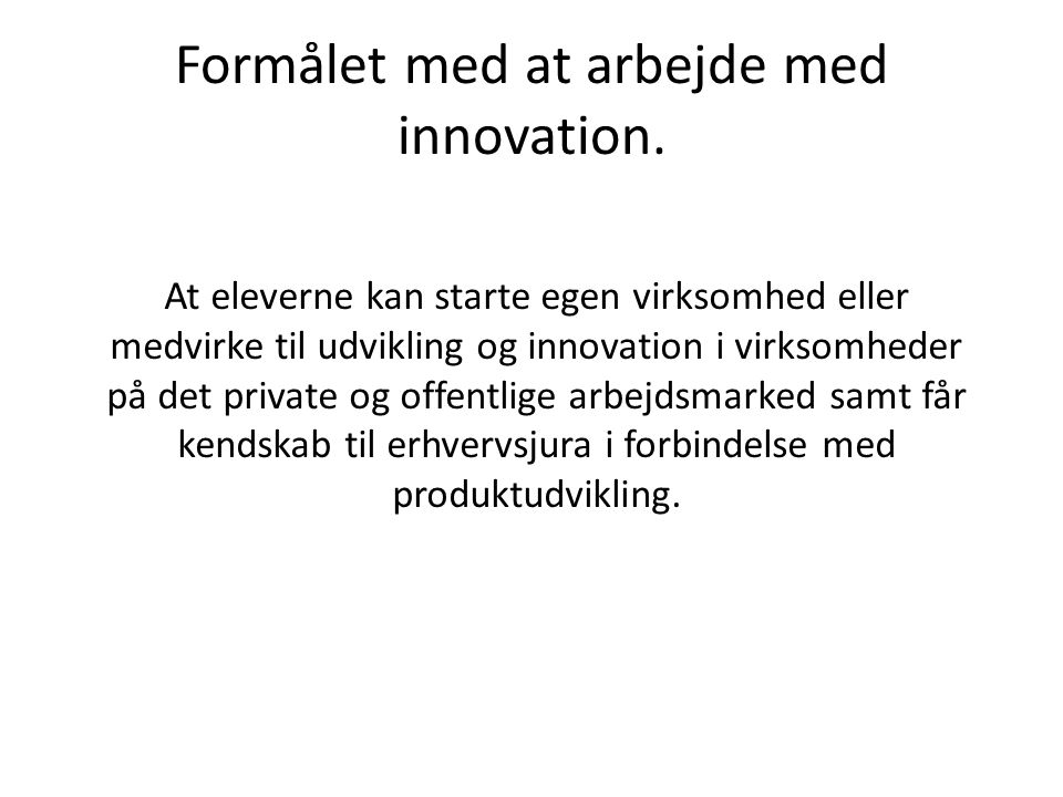 Formålet med at arbejde med innovation.
