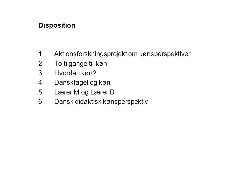 Disposition Aktionsforskningsprojekt om kønsperspektiver. To tilgange til køn. Hvordan køn Danskfaget og køn.