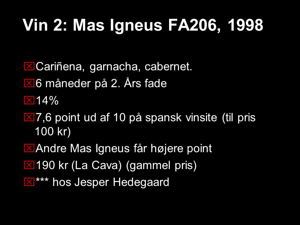 Vin 2: Mas Igneus FA206, 1998 Cariñena, garnacha, cabernet.