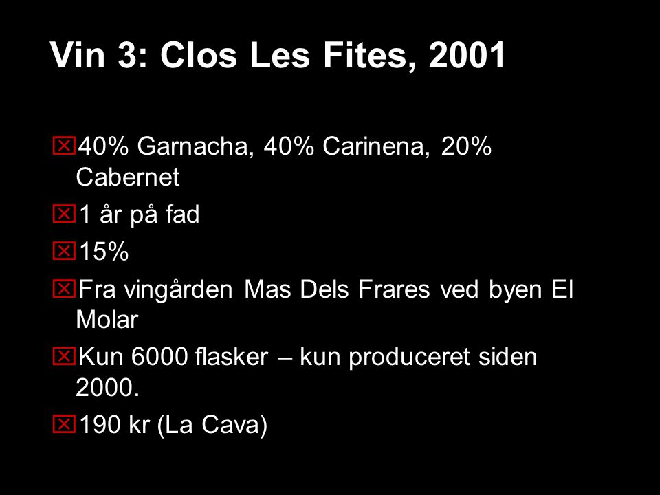 Vin 3: Clos Les Fites, 2001 40% Garnacha, 40% Carinena, 20% Cabernet