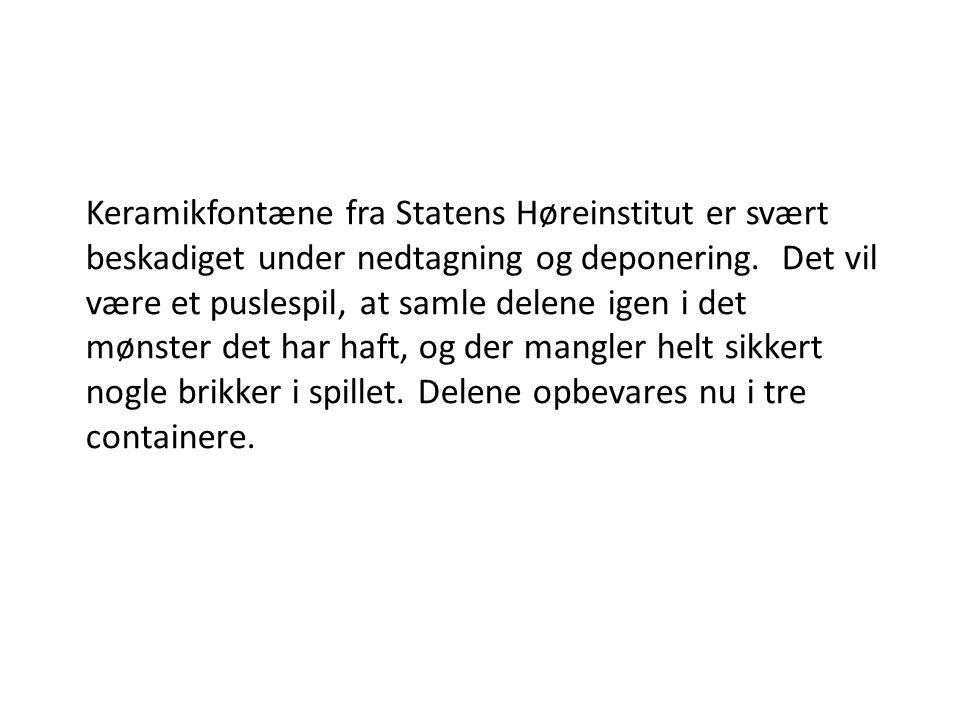 Keramikfontæne fra Statens Høreinstitut er svært beskadiget under nedtagning og deponering.