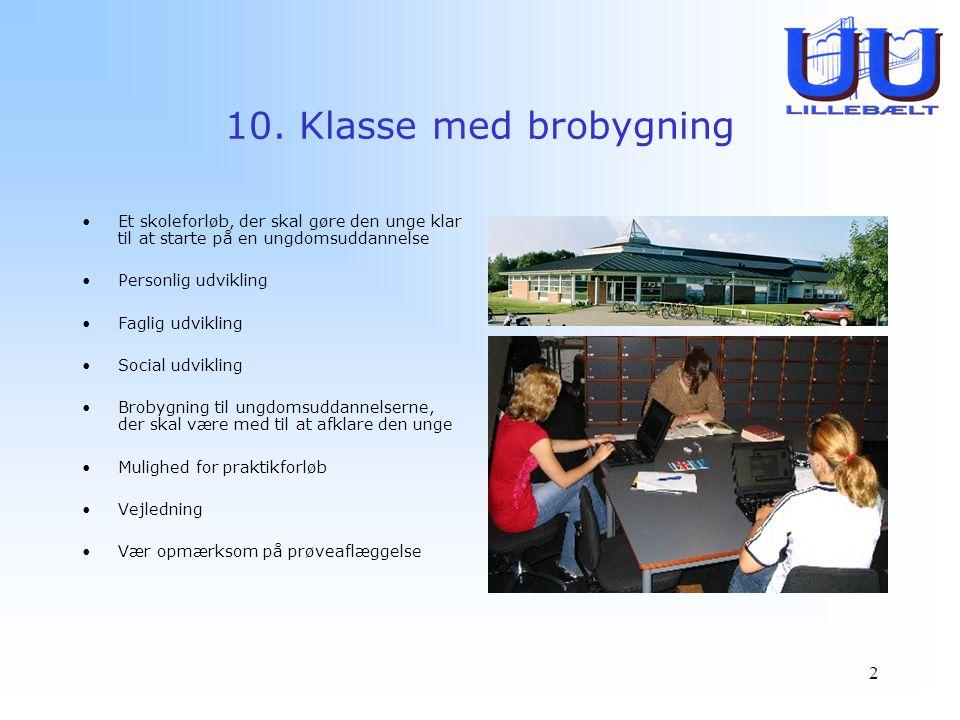 10. Klasse med brobygning Et skoleforløb, der skal gøre den unge klar til at starte på en ungdomsuddannelse.